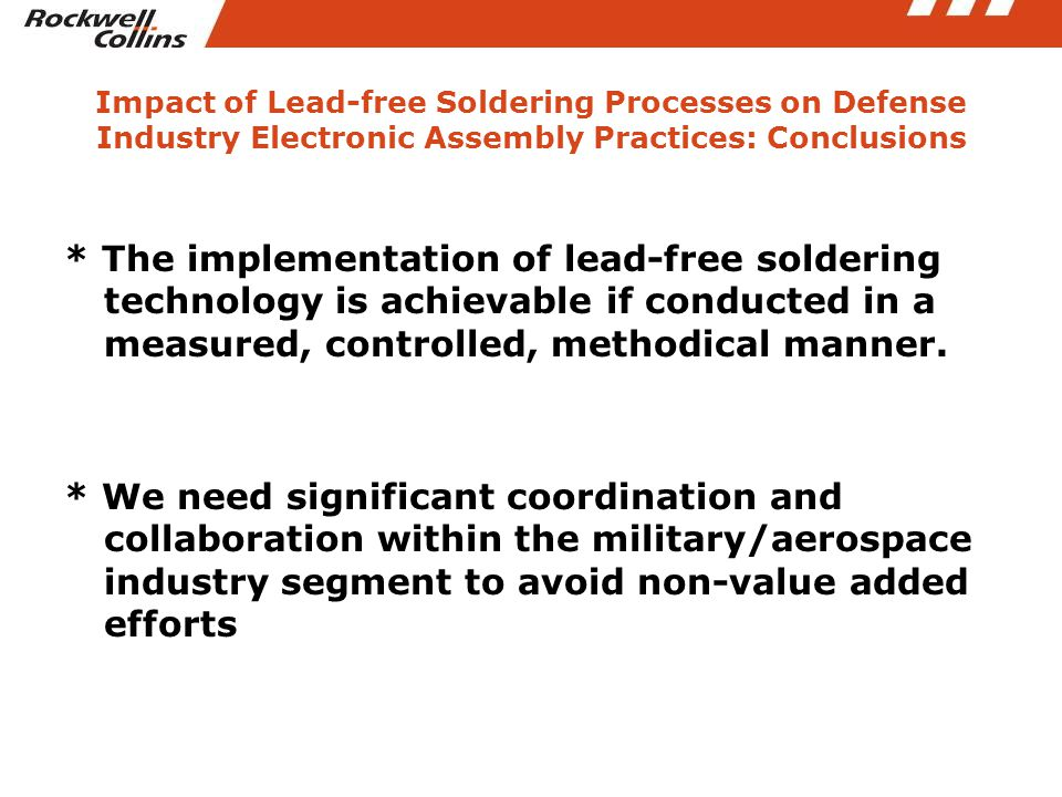 Impact of Lead-free Soldering Processes on Defense Industry Electronic Assembly Practices: Conclusions * The implementation of lead-free soldering tec