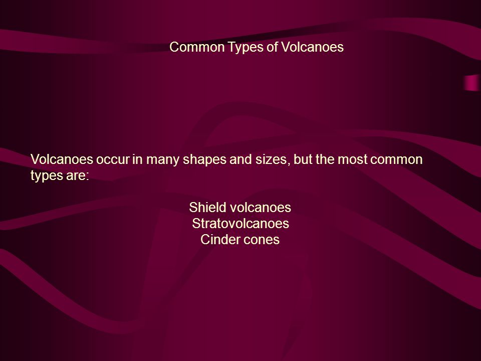 Common Types of Volcanoes Volcanoes occur in many shapes and sizes, but the most common types are: Shield volcanoes Stratovolcanoes Cinder cones