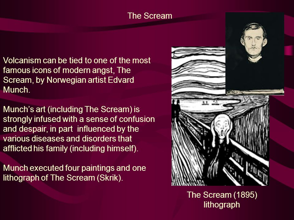 Volcanism can be tied to one of the most famous icons of modern angst, The Scream, by Norwegian artist Edvard Munch.