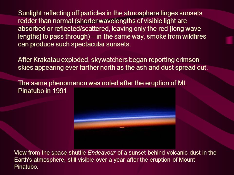 Sunlight reflecting off particles in the atmosphere tinges sunsets redder than normal (shorter wavelengths of visible light are absorbed or reflected/scattered, leaving only the red [long wave lengths] to pass through) – in the same way, smoke from wildfires can produce such spectacular sunsets.