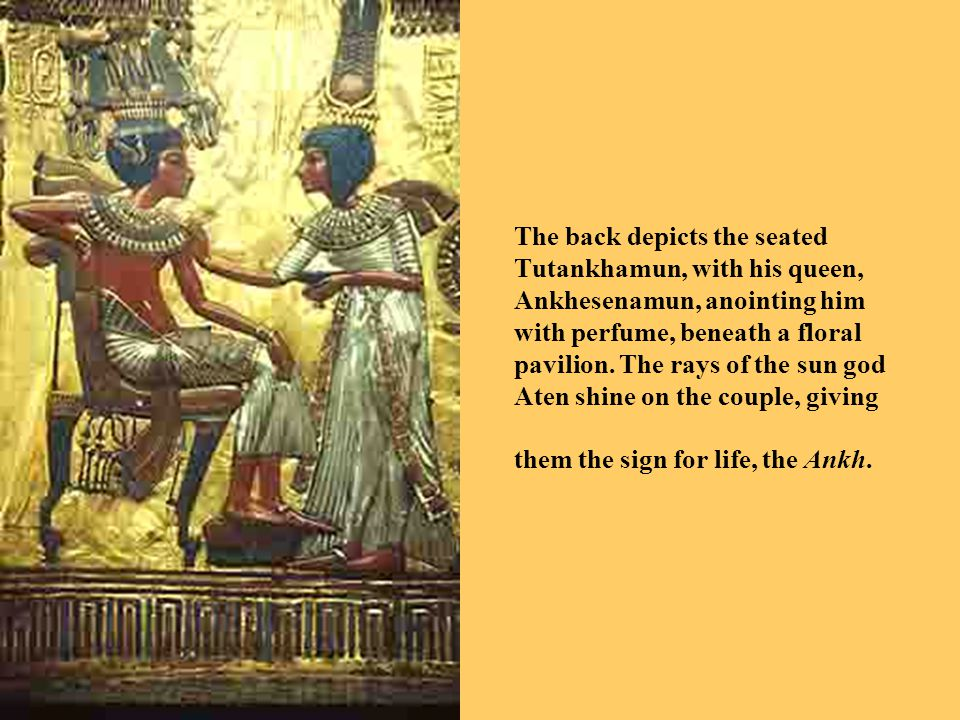 The back depicts the seated Tutankhamun, with his queen, Ankhesenamun, anointing him with perfume, beneath a floral pavilion.