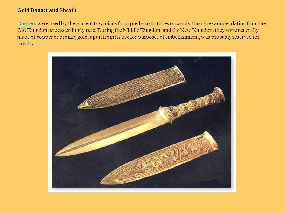 Gold Dagger and Sheath Daggers were used by the ancient Egyptians from predynastic times onwards, though examples dating from the Old Kingdom are exce