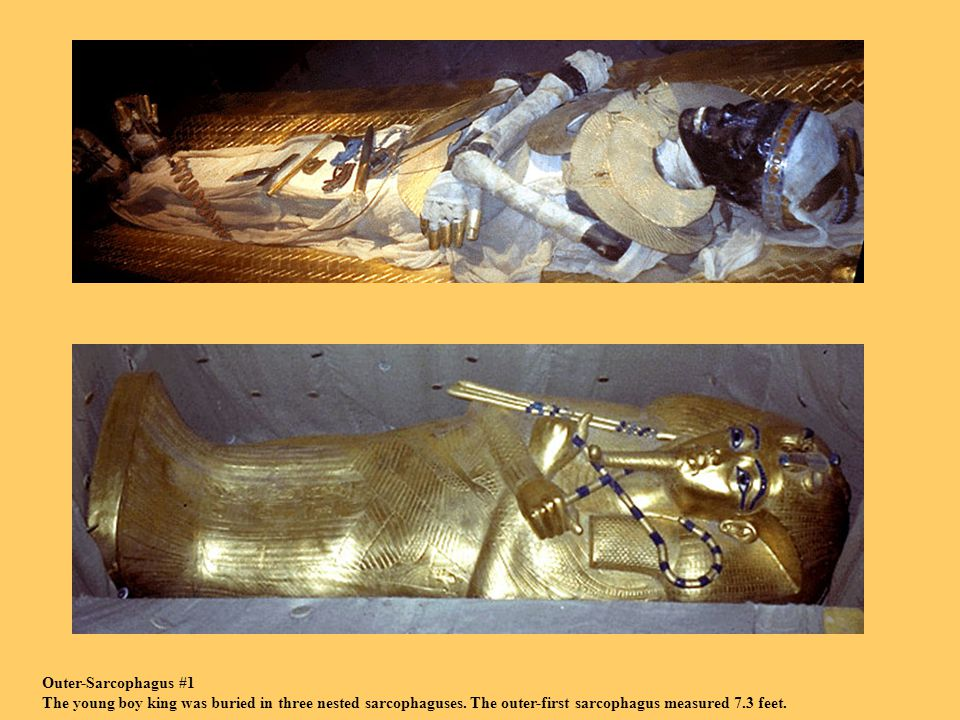 Outer-Sarcophagus #1 The young boy king was buried in three nested sarcophaguses.