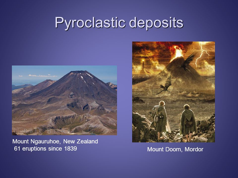 Pyroclastic deposits Mount Ngauruhoe, New Zealand 61 eruptions since 1839 Mount Doom, Mordor