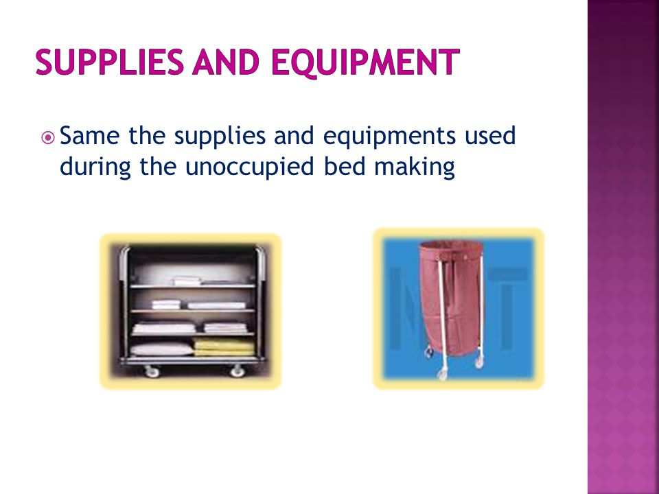  Same the supplies and equipments used during the unoccupied bed making