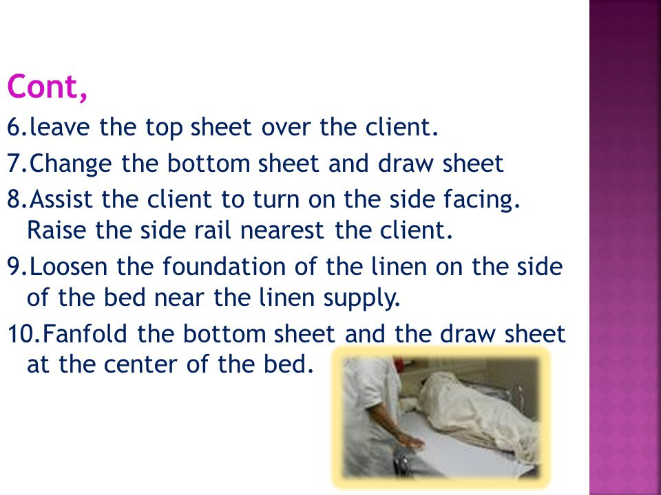 Cont, 6.leave the top sheet over the client. 7.Change the bottom sheet and draw sheet 8.Assist the client to turn on the side facing. Raise the side r
