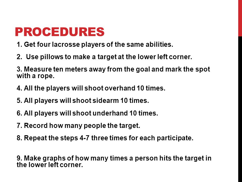 PROCEDURES 1. Get four lacrosse players of the same abilities. 2. Use pillows to make a target at the lower left corner. 3. Measure ten meters away fr