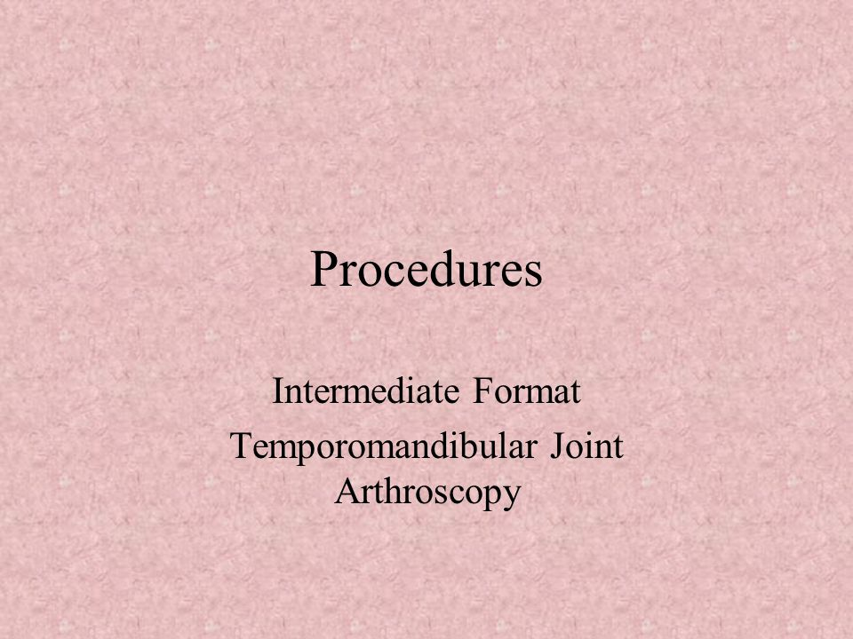 Procedures Intermediate Format Temporomandibular Joint Arthroscopy