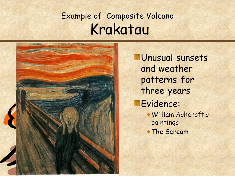 Example of Composite Volcano Krakatau Unusual sunsets and weather patterns for three years Evidence: William Ashcroft's paintings The Scream