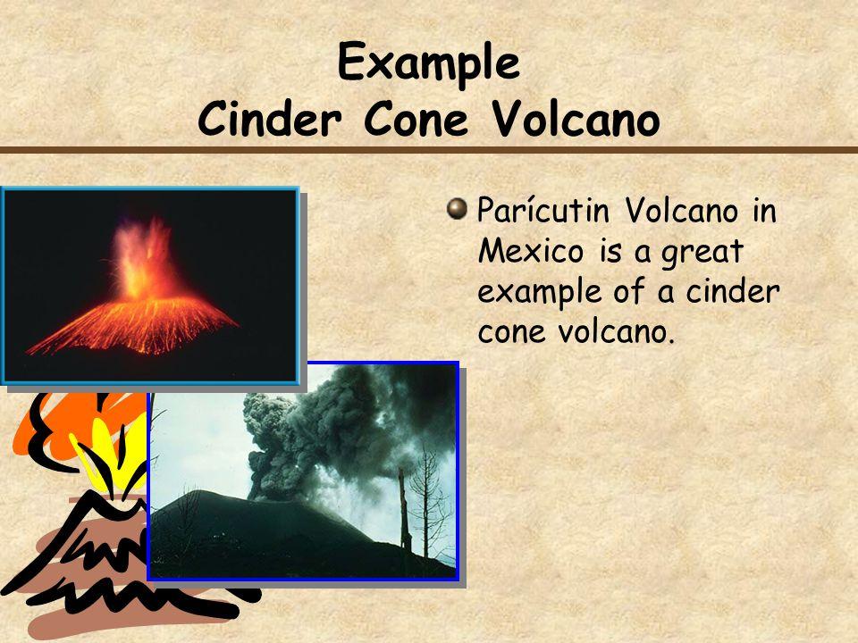 Example Cinder Cone Volcano Parícutin Volcano in Mexico is a great example of a cinder cone volcano.