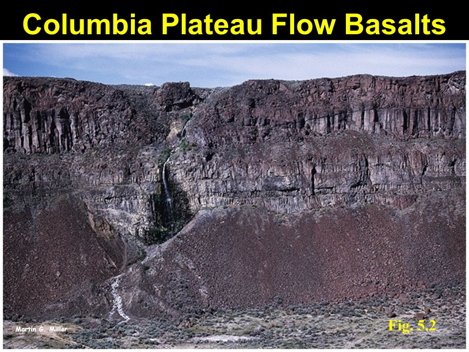 Martin G. Miller Fig. 5.2 Columbia Plateau Flow Basalts