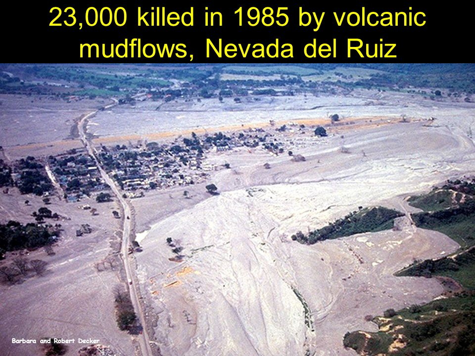 Barbara and Robert Decker 23,000 killed in 1985 by volcanic mudflows, Nevada del Ruiz