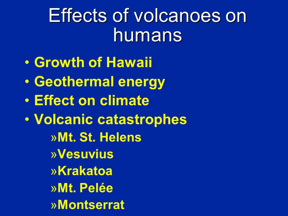 Effects of volcanoes on humans Growth of Hawaii Geothermal energy Effect on climate Volcanic catastrophes »Mt.
