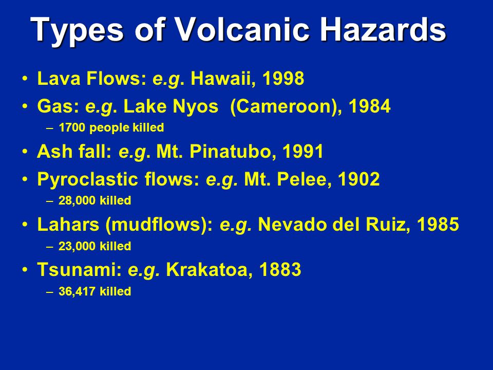 Types of Volcanic Hazards Lava Flows: e.g. Hawaii, 1998 Gas: e.g.