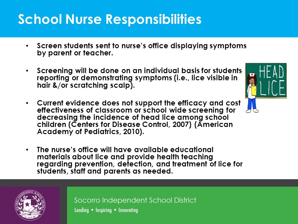 School Nurse Responsibilities Screen students sent to nurse's office displaying symptoms by parent or teacher.