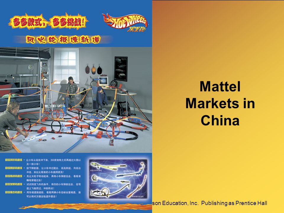 3-15Copyright © 2009 Pearson Education, Inc. Publishing as Prentice Hall Mattel Markets in China