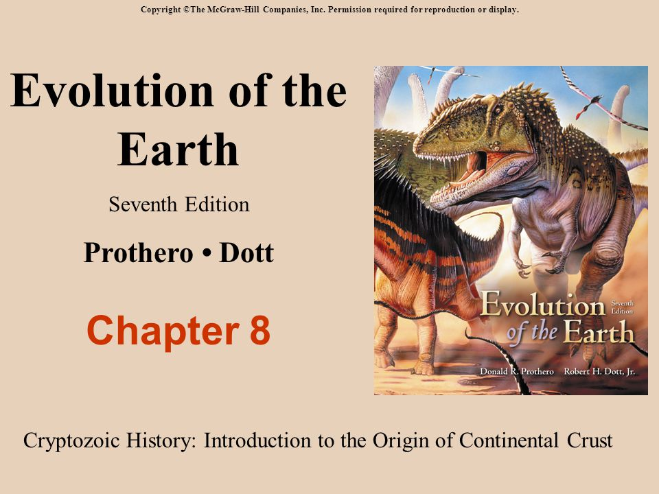 Evolution of the Earth Seventh Edition Prothero Dott Chapter 8 Copyright ©The McGraw-Hill Companies, Inc. Permission required for reproduction or disp