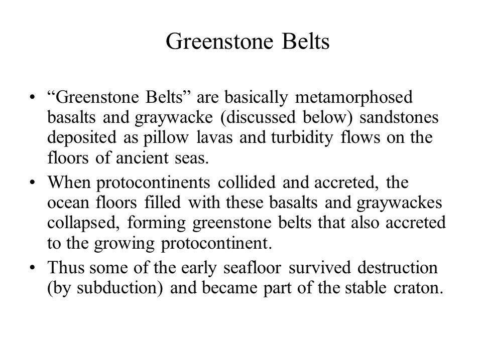 "Greenstone Belts ""Greenstone Belts"" are basically metamorphosed basalts and graywacke (discussed below) sandstones deposited as pillow lavas and turbi"