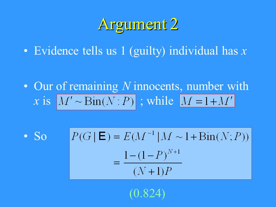 Argument 2 Evidence tells us 1 (guilty) individual has x Our of remaining N innocents, number with x is ; while So (0.824)