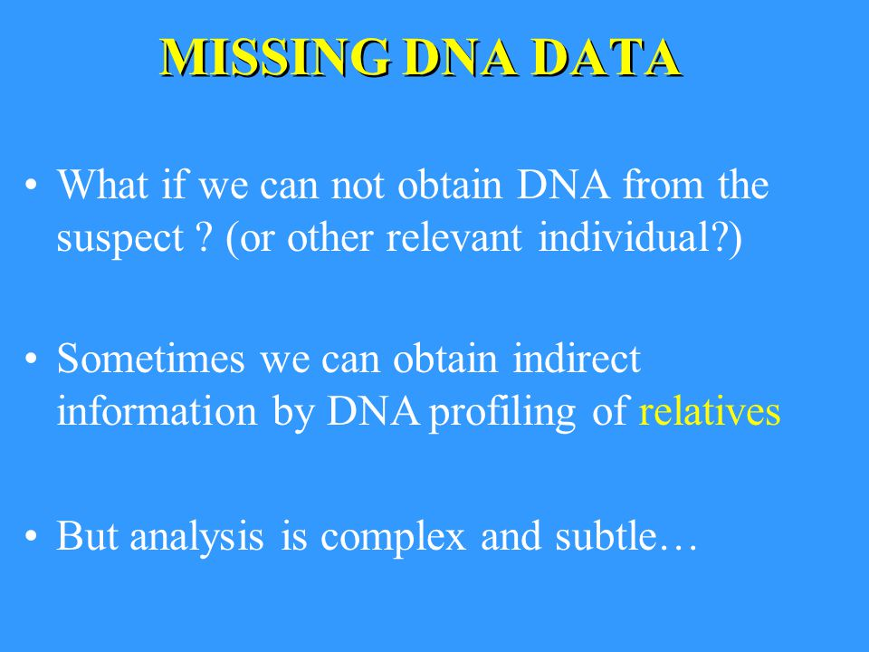 MISSING DNA DATA What if we can not obtain DNA from the suspect .