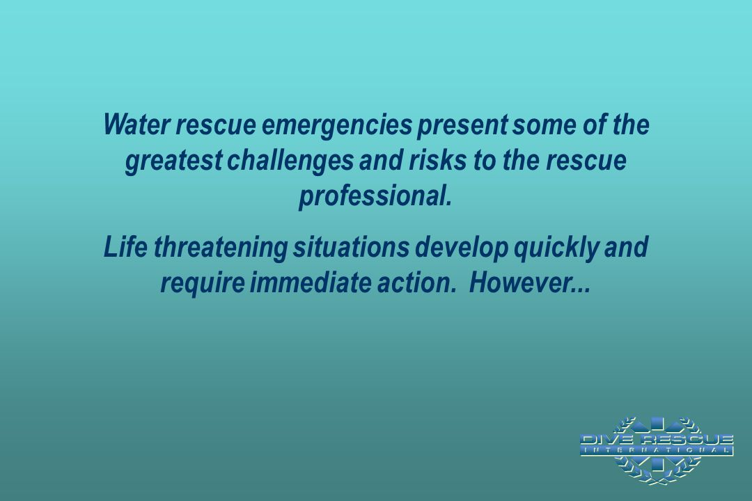 Public safety teams that are untrained and ill equipped to handle water-related emergencies, expose themselves to untold risks.