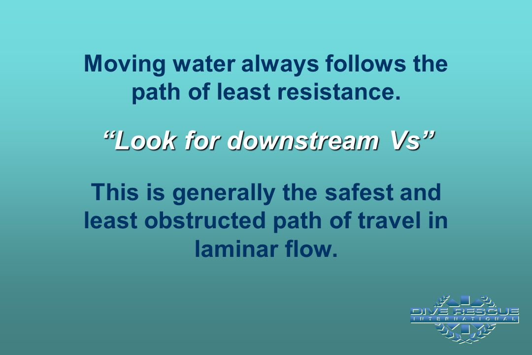 """Moving water always follows the path of least resistance. This is generally the safest and least obstructed path of travel in laminar flow. """"Look for"""