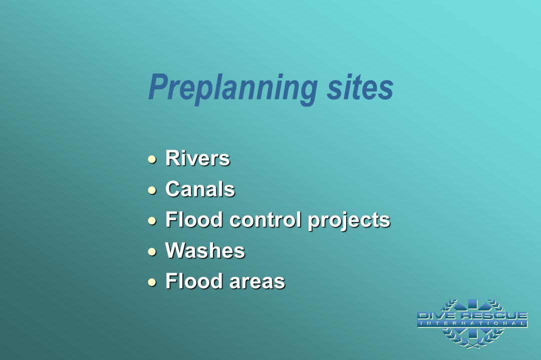 Preplanning sites  Rivers  Canals  Flood control projects  Washes  Flood areas