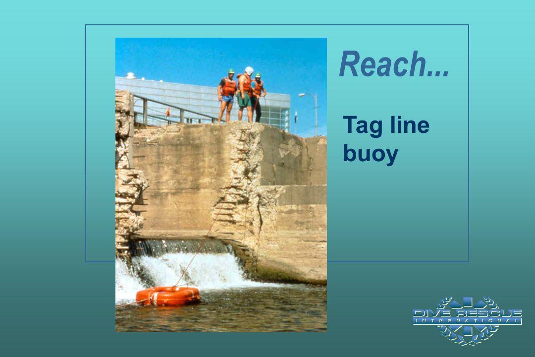 Tag line buoy Reach...