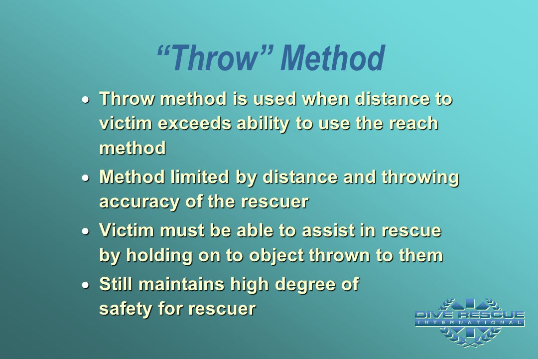 """""""Throw"""" Method  Throw method is used when distance to victim exceeds ability to use the reach method  Method limited by distance and throwing accura"""