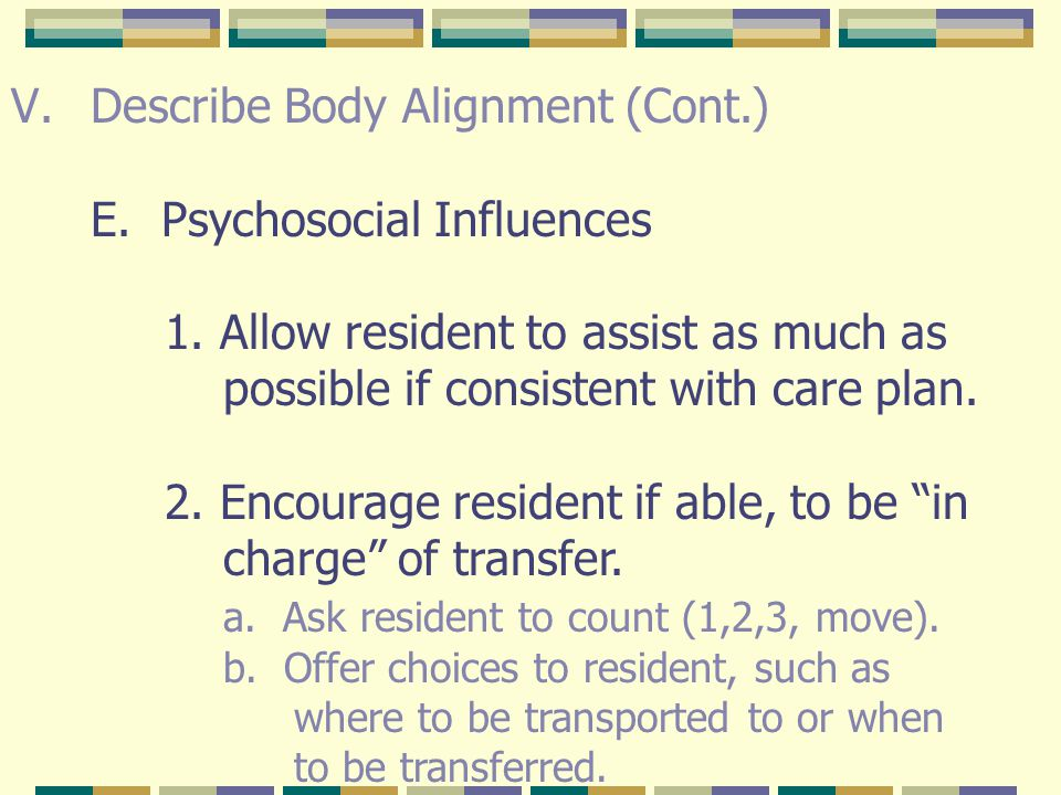 V.Describe Body Alignment (Cont.) D.Safety Reminders (Cont.) 12.