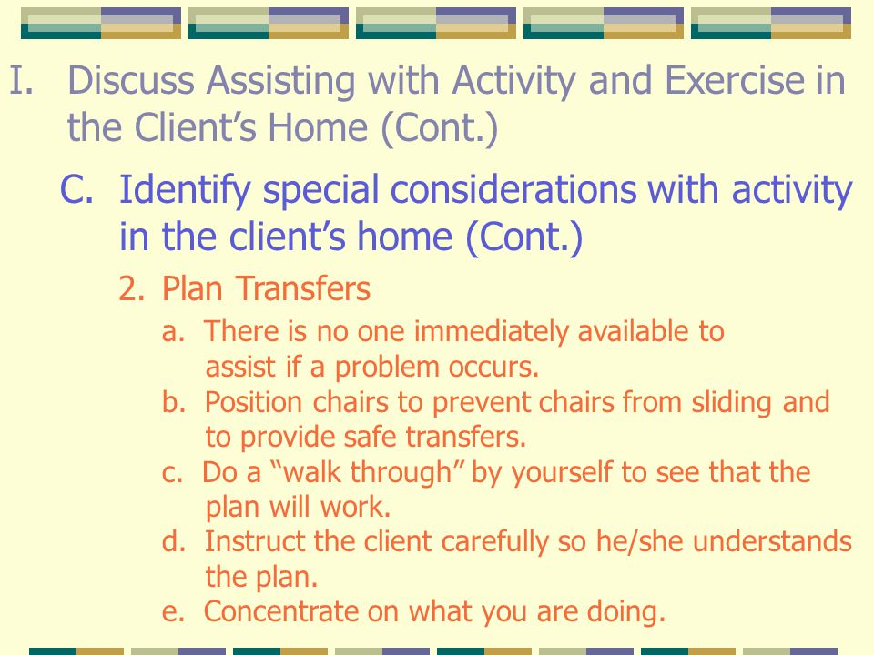 I.Discuss Assisting with Activity and Exercisein the Client's Home (Cont.) C.