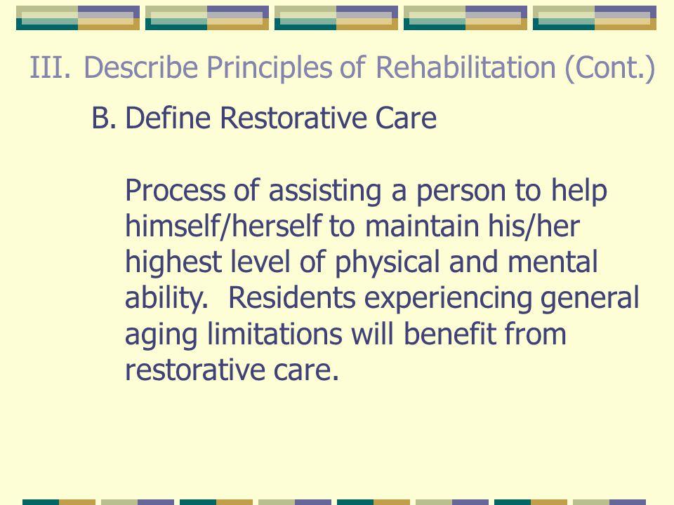 III. Describe Principles of Rehabilitation (Cont.) 1.Involves physicians as well as physical therapists, occupational therapists and speech therapists
