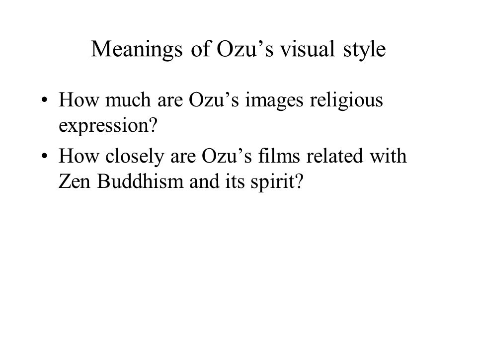 Meanings of Ozu's visual style How much are Ozu's images religious expression.