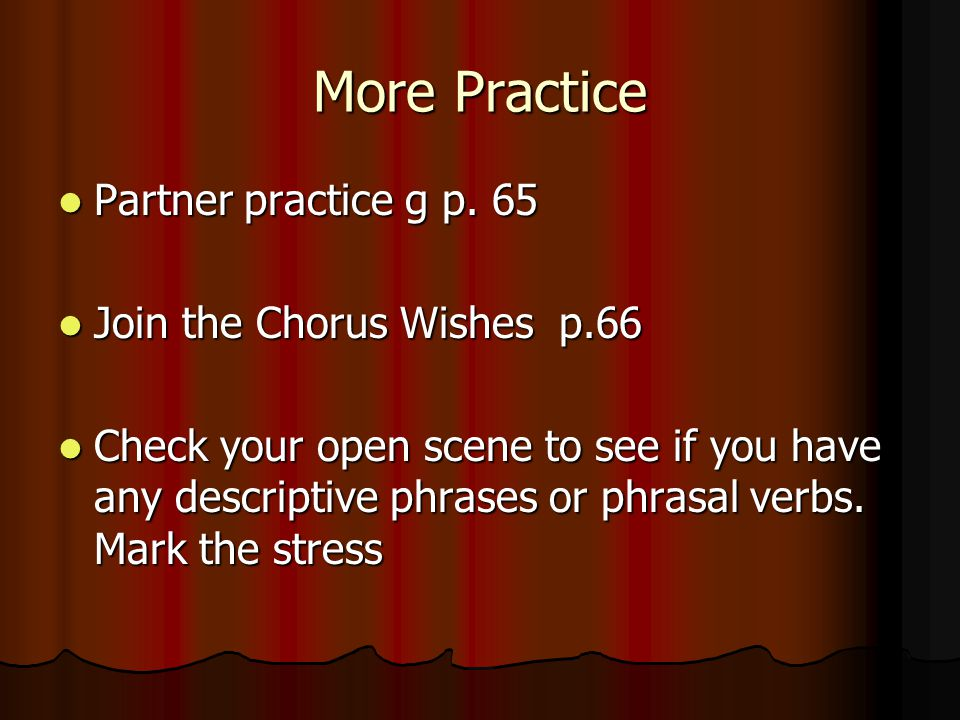 More Practice Partner practice g p. 65 Partner practice g p. 65 Join the Chorus Wishes p.66 Join the Chorus Wishes p.66 Check your open scene to see i