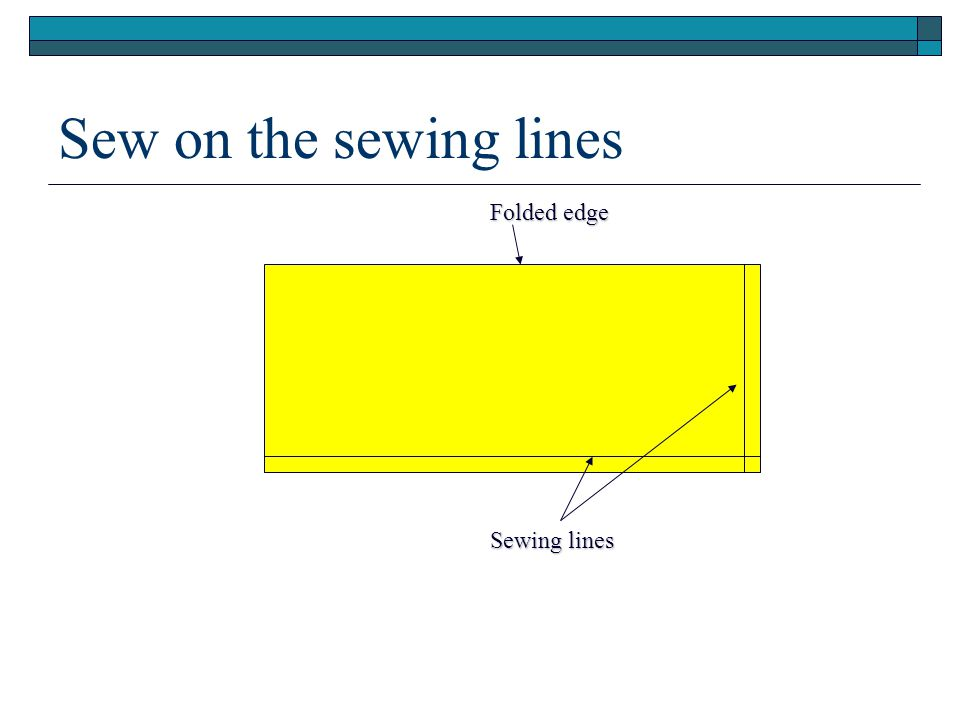Sewing lines Folded edge Sew on the sewing lines