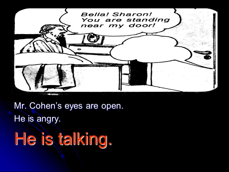 Mr. Cohen's eyes are open. He is angry. He is talking.