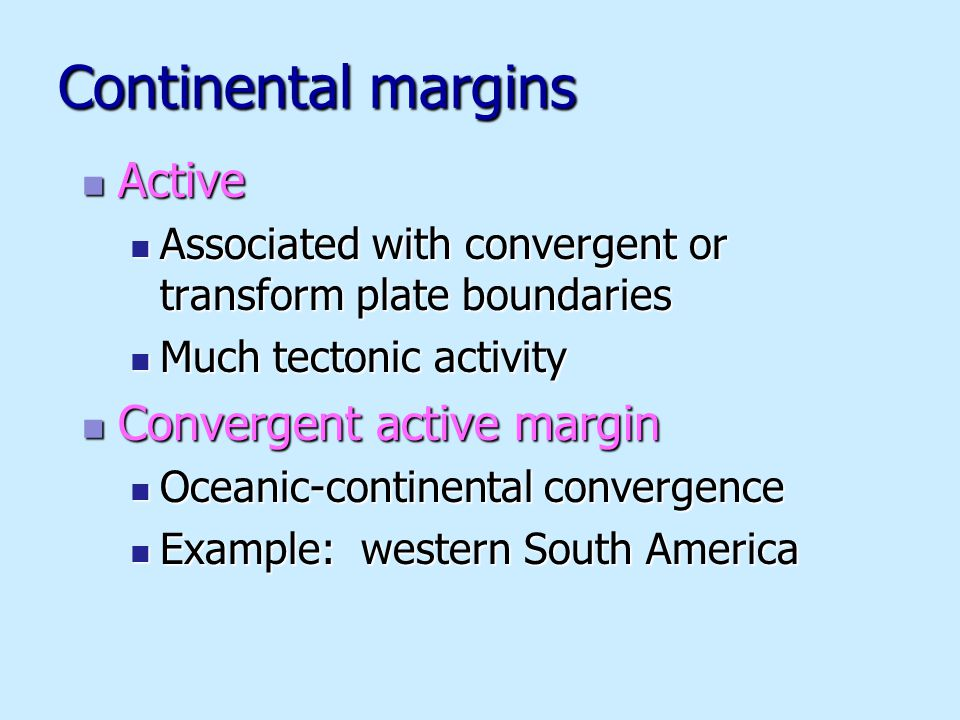 Continental margins Active Active Associated with convergent or transform plate boundaries Associated with convergent or transform plate boundaries Mu