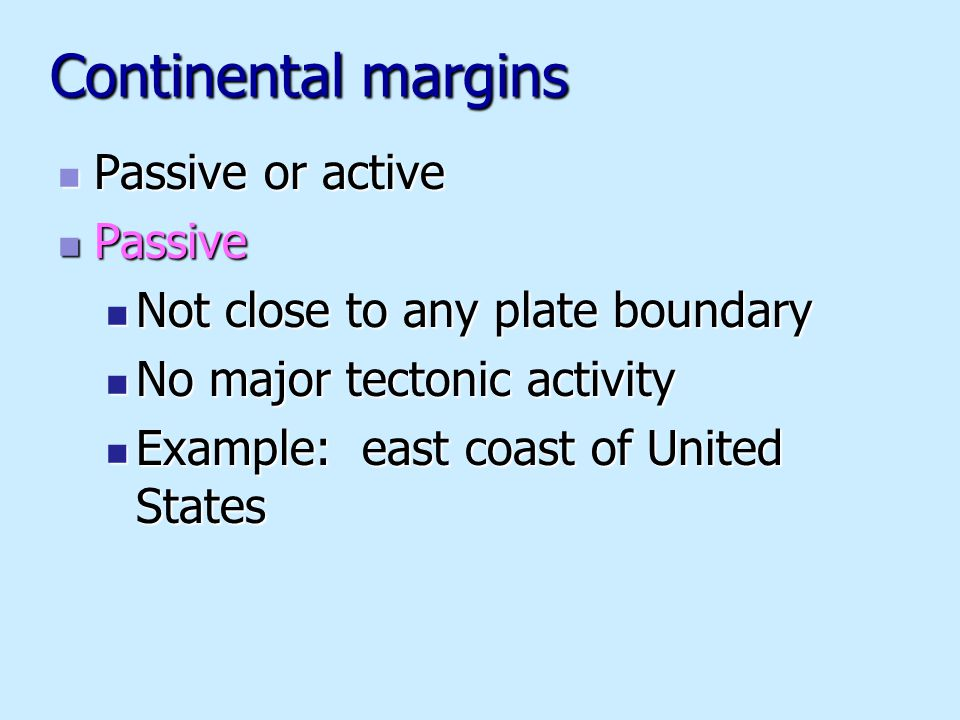 Continental margins Passive or active Passive or active Passive Passive Not close to any plate boundary Not close to any plate boundary No major tecto