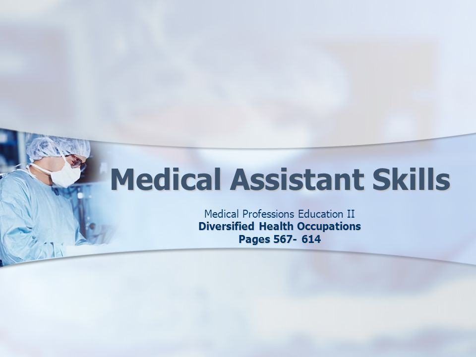 Medical Assistant Skills Medical Professions Education II Diversified Health Occupations Pages 567- 614