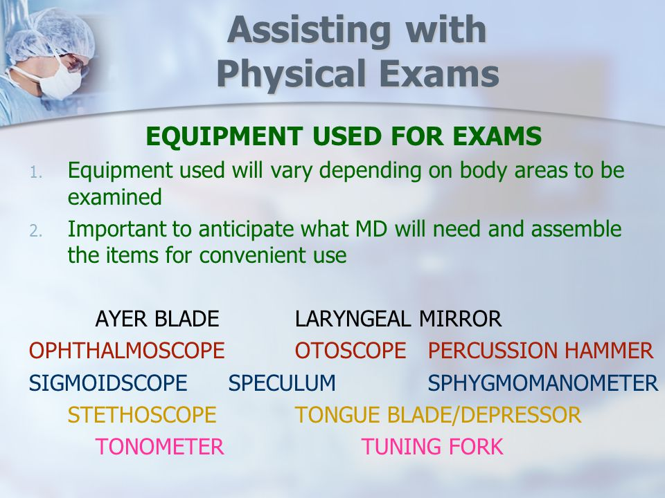 Assisting with Physical Exams EQUIPMENT USED FOR EXAMS 1.