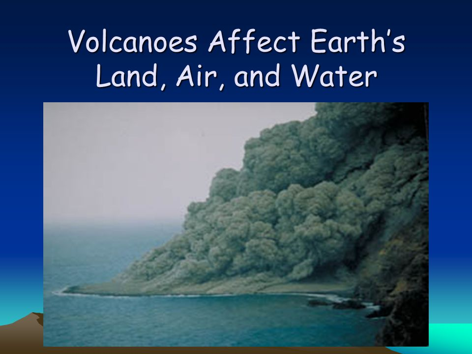Volcanoes Affect Earth's Land, Air, and Water