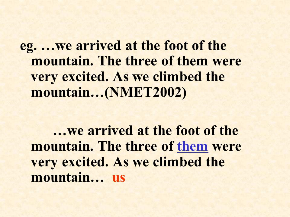 eg.…we arrived at the foot of the mountain. The three of them were very excited.