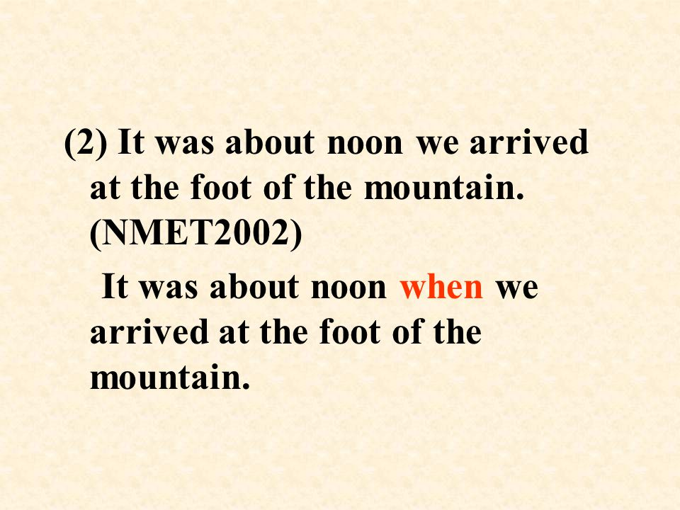(2) It was about noon we arrived at the foot of the mountain.