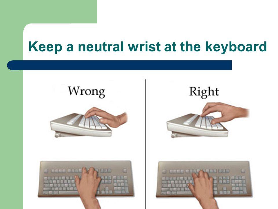 Keep a neutral wrist at the keyboard