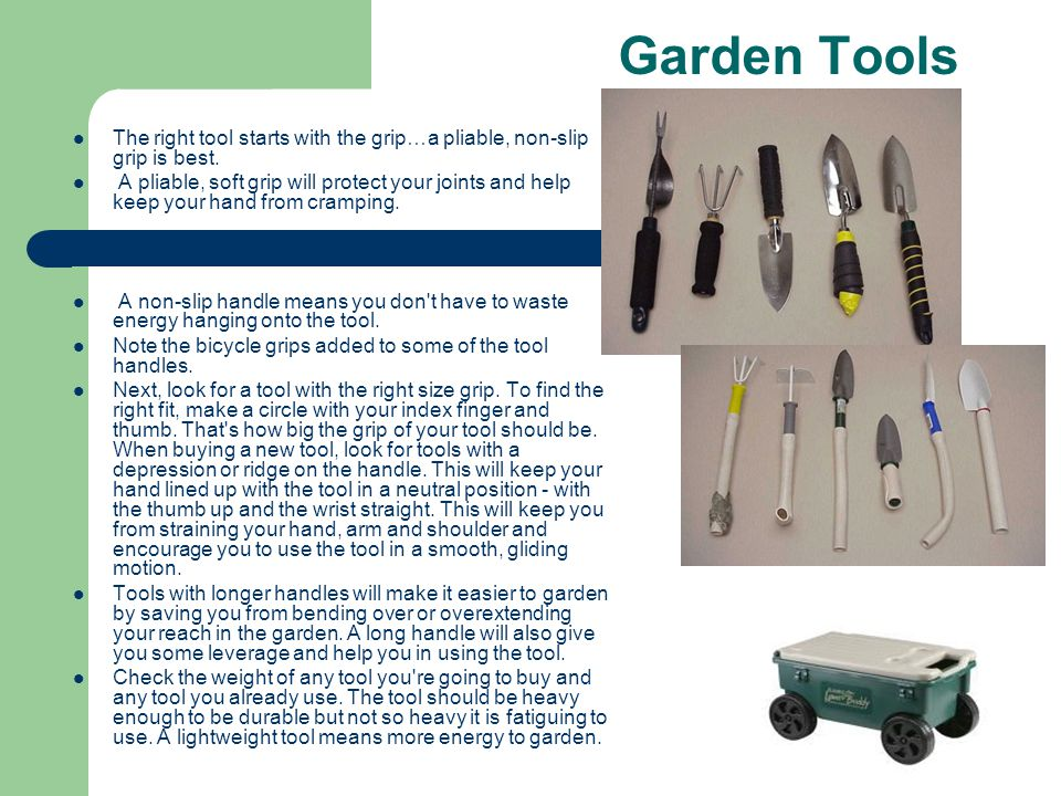 Garden Tools The right tool starts with the grip…a pliable, non-slip grip is best.