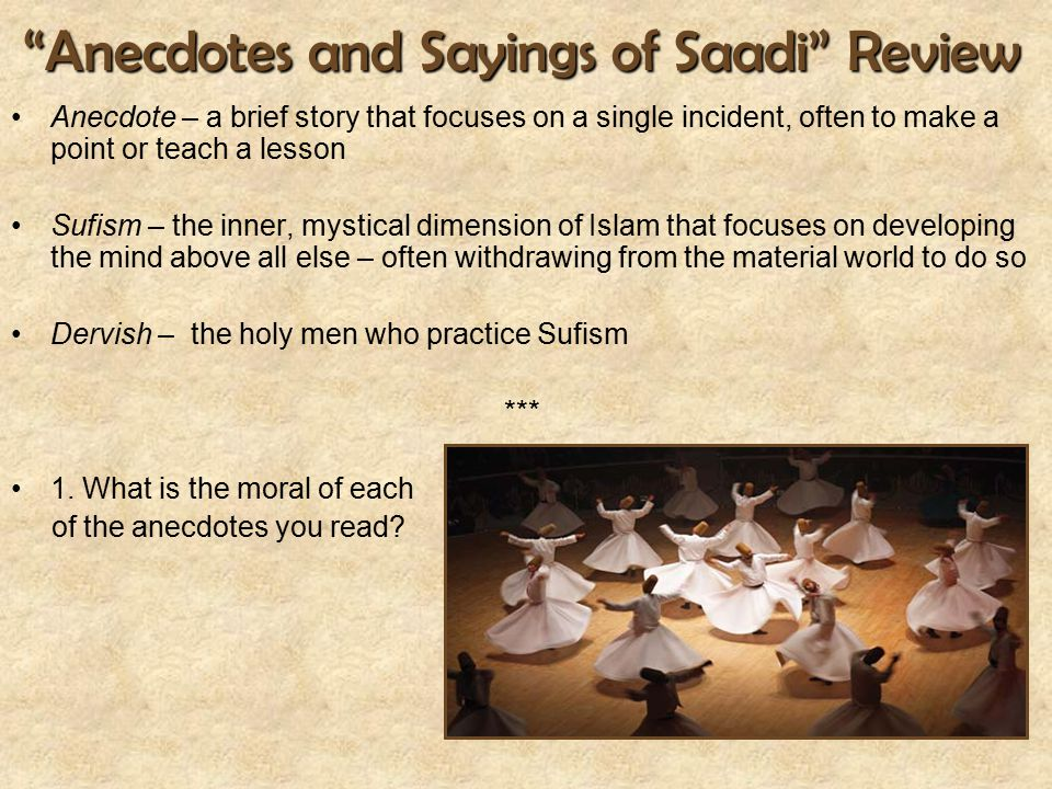 """Anecdotes and Sayings of Saadi"" Review Anecdote – a brief story that focuses on a single incident, often to make a point or teach a lesson Sufism – t"
