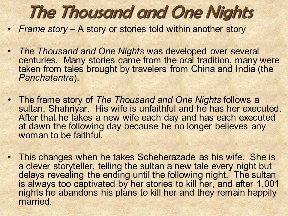 The Thousand and One Nights Frame storyFrame story – A story or stories told within another story The Thousand and One Nights was developed over sever