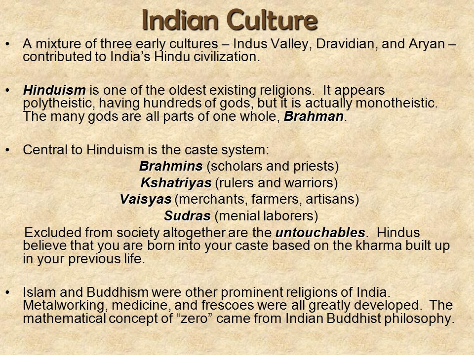 Indian Culture A mixture of three early cultures – Indus Valley, Dravidian, and Aryan – contributed to India's Hindu civilization. Hinduism BrahmanHin