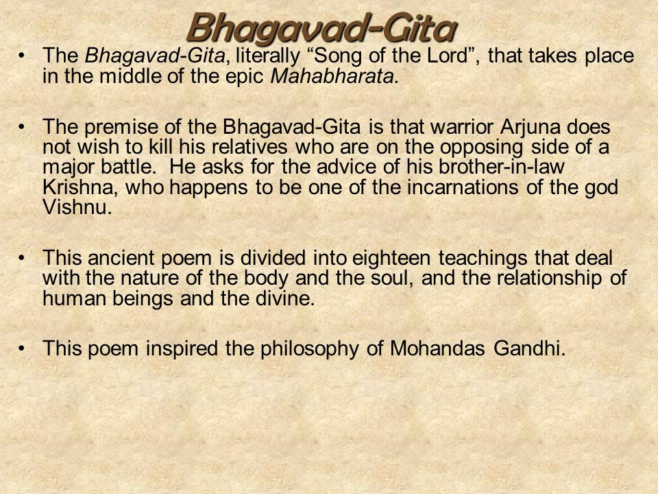 "Bhagavad-Gita The Bhagavad-Gita, literally ""Song of the Lord"", that takes place in the middle of the epic Mahabharata. The premise of the Bhagavad-Git"