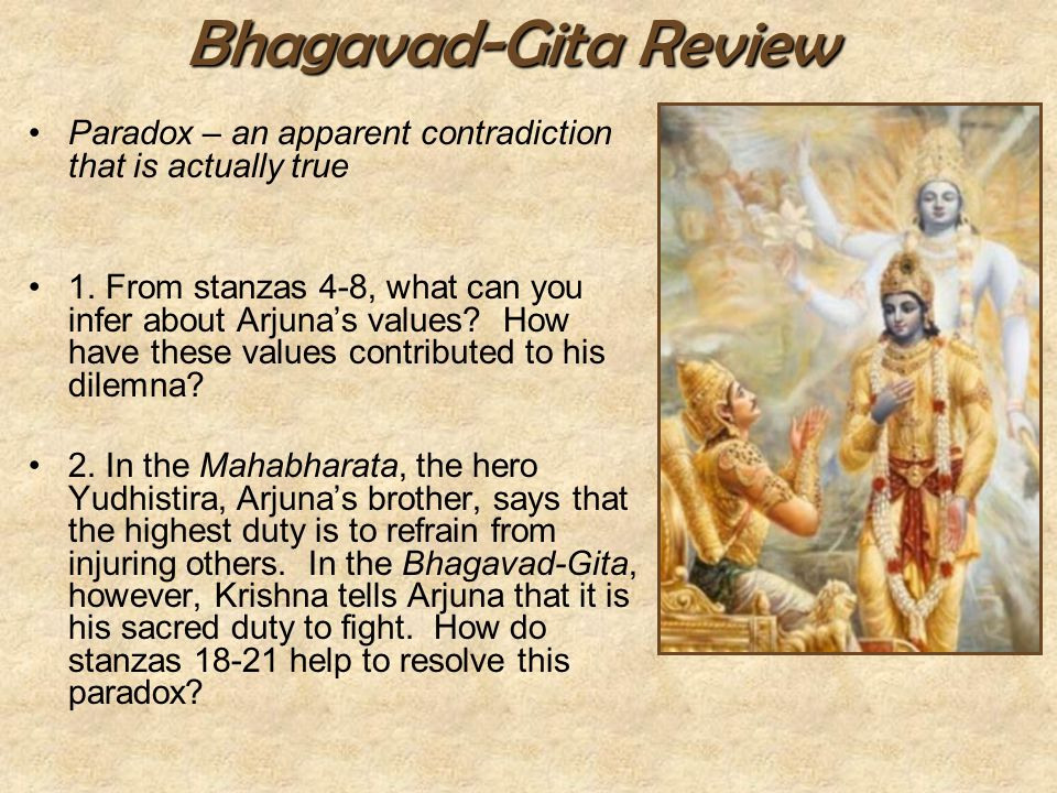 Bhagavad-Gita Review Paradox – an apparent contradiction that is actually true 1. From stanzas 4-8, what can you infer about Arjuna's values? How have